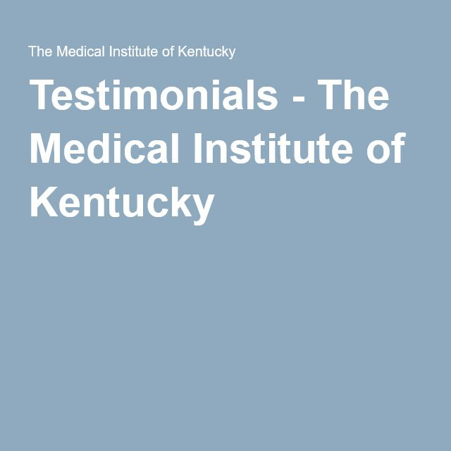 Testimonials - The Medical Institute of Kentucky