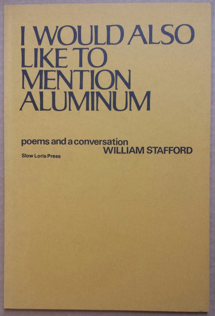 'i Would Also Like To Mention Aluminum', William Stafford, Slow Loris Press