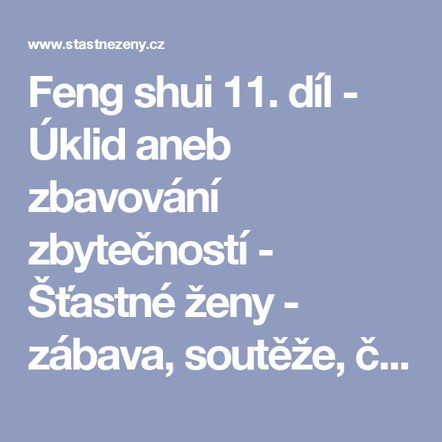 Feng shui 11. díl - Úklid aneb zbavování zbytečností -   Šťastné ženy - zábava, soutěže, články, diskuse to jsou Šťastné ženy