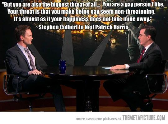 Stephen Colbert to Neil Patrick Harris… love me nph. And Stephen Colbert is a smart man...