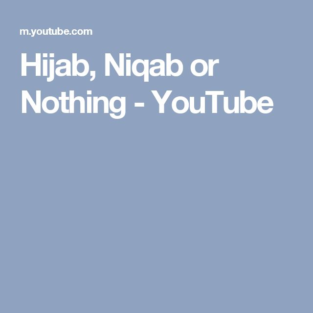 Hijab, Niqab or Nothing - YouTube