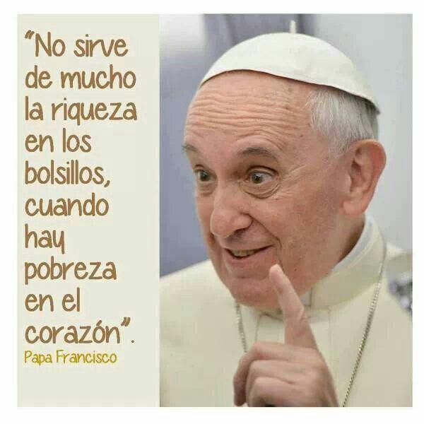 Papa francisco, L'argent dans les poches ne sert a rien lorsqu'il n'y a que de la pauvreté dans le cœur. Money in your pockets means nothing when you have a poor heart .