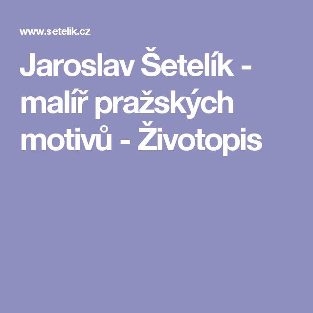 Jaroslav Šetelík - malíř pražských motivů - Životopis