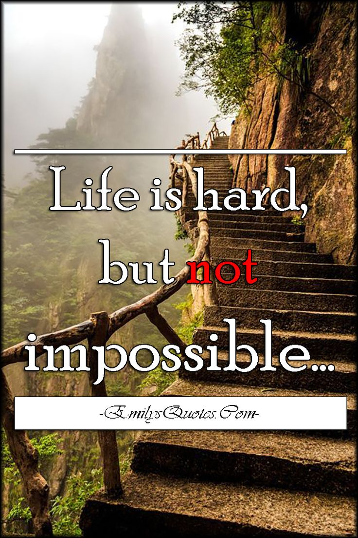 Life is hard, but not impossible Quotes Pinterest