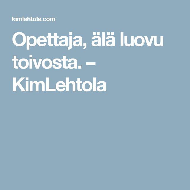 Opettaja, älä luovu toivosta. – KimLehtola
