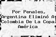 http://tecnoautos.com/wp-content/uploads/imagenes/tendencias/thumbs/por-penales-argentina-elimino-a-colombia-de-la-copa-america.jpg Colombia vs Argentina. Por penales, Argentina eliminó a Colombia de la Copa América, Enlaces, Imágenes, Videos y Tweets - http://tecnoautos.com/actualidad/colombia-vs-argentina-por-penales-argentina-elimino-a-colombia-de-la-copa-america/