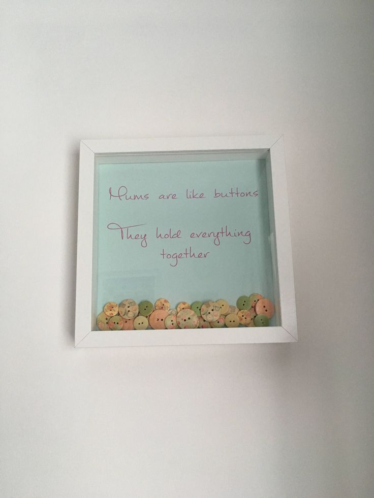 Hoorah for mums https://www.etsy.com/uk/listing/551710298/mums-are-like-buttons-in-white-box-frame