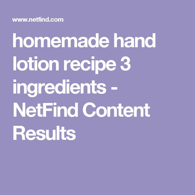 homemade hand lotion recipe 3 ingredients - NetFind Content Results