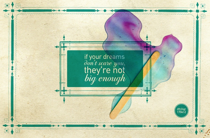 if your dreams don't scare you they're not big enough #dth24gr    Creative Graphic Designer: Δημήτρης Θεοδωρόπουλος