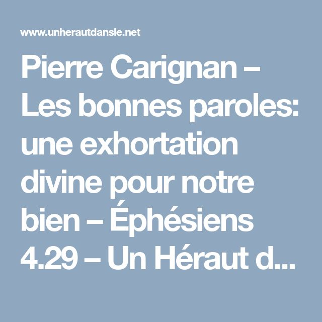 Pierre Carignan – Les bonnes paroles: une exhortation divine pour notre bien – Éphésiens 4.29 – Un Héraut dans le net