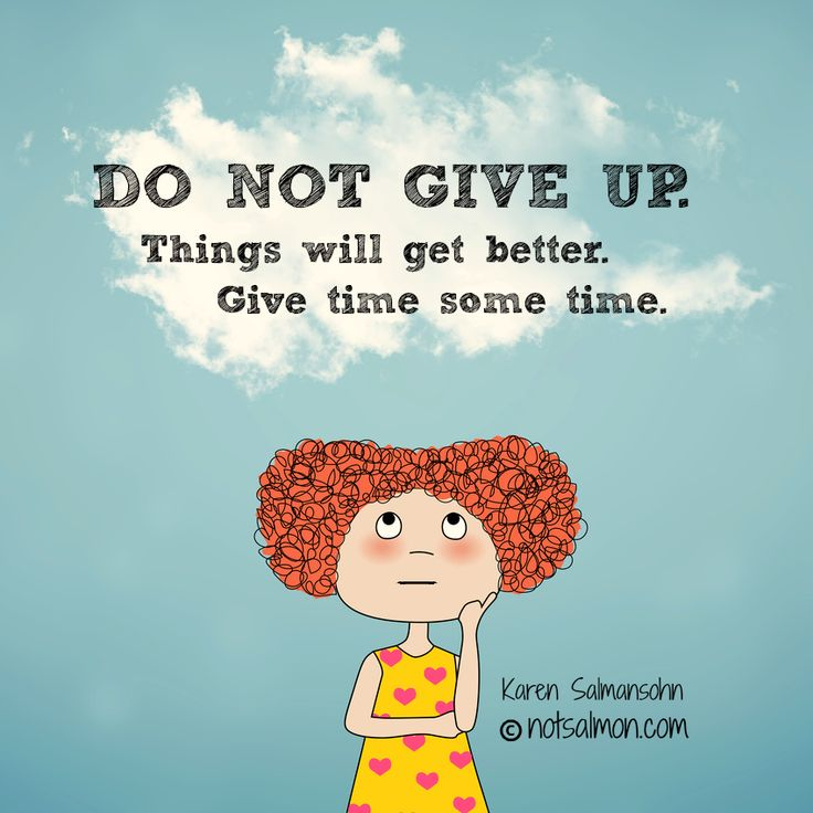 Get Better Quotes Funny: Do Not Give Up. Things Will Get Better. Give Time Some