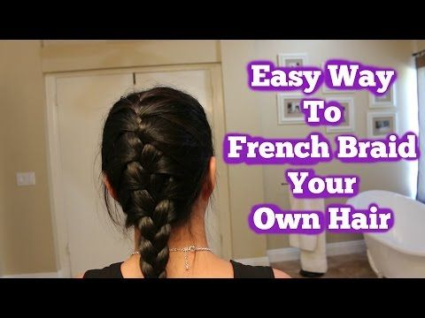 Easy Way To French Braid Your Own Hair - YouTube