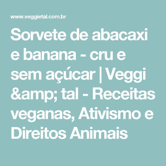 Sorvete de abacaxi e banana - cru e sem açúcar | Veggi & tal - Receitas veganas, Ativismo e Direitos Animais