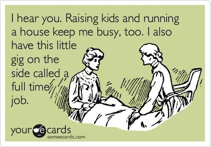 yeah working moms!Work Mommy, Stay At Home Mom Ecards, Single Working Mom, Time Job, Facebook Mom Quotes, Single Moms, Being A Full Time Mom Quotes, True Stories, Working Mom Ecards