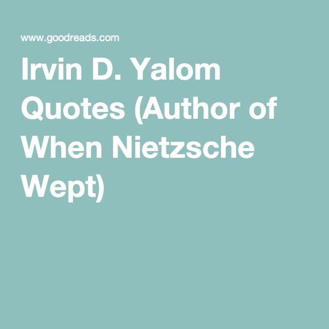 Irvin D. Yalom Quotes (Author of When Nietzsche Wept)