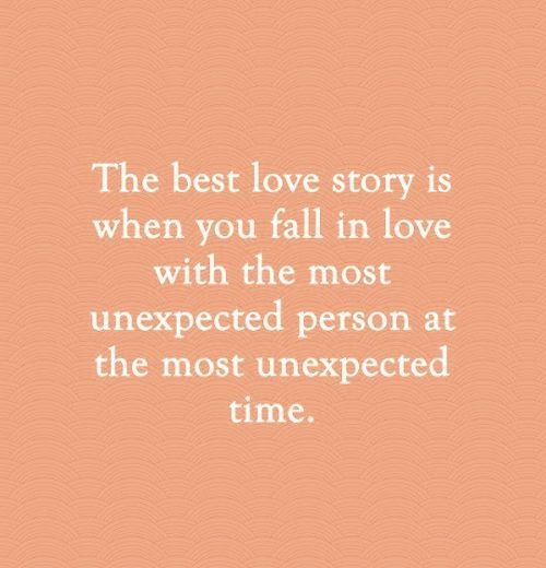 LE LOVE The best love story is when you fall in love with the most unexpected person at the most unexpected time. #goodsurprise
