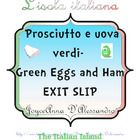 After reading Prosciutto e Uova Verdi, have your students tell you what they do or don't like with this exit slip....
