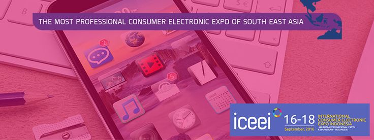 The Most Professional Consumer Electronic Expo of South East Asia. #expoindonesia