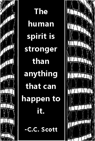 The human spirit is stronger than anything that can happen to it. - C.C. Scott. From poems about strength and courage - quotes and poetry site.
