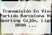 http://tecnoautos.com/wp-content/uploads/imagenes/tendencias/thumbs/transmision-en-vivo-partido-barcelona-vs-sporting-gijon-liga-bbva.jpg Barcelona Hoy. Transmisión en vivo partido Barcelona vs Sporting Gijón, Liga BBVA ..., Enlaces, Imágenes, Videos y Tweets - http://tecnoautos.com/actualidad/barcelona-hoy-transmision-en-vivo-partido-barcelona-vs-sporting-gijon-liga-bbva/