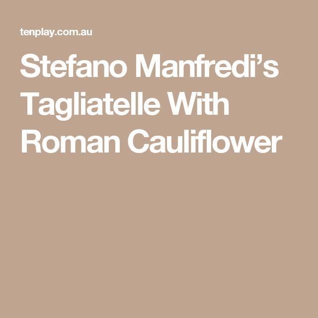 Stefano Manfredi's Tagliatelle With Roman Cauliflower