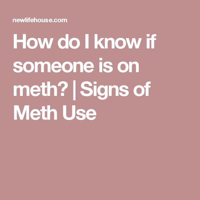 How do I know if someone is on meth? | Signs of Meth Use