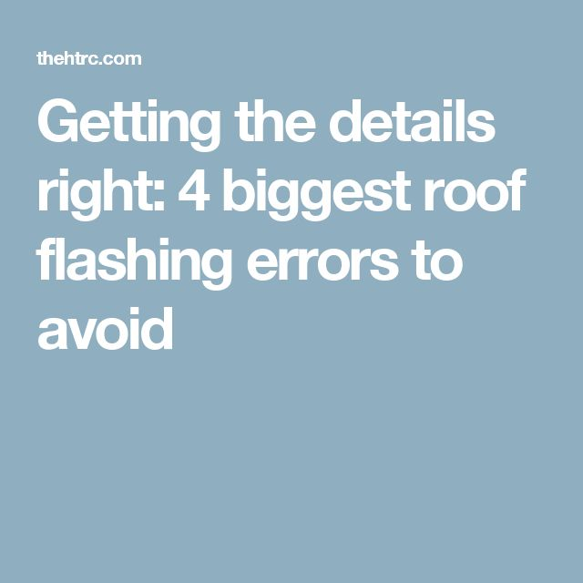 Getting the details right: 4 biggest roof flashing errors to avoid