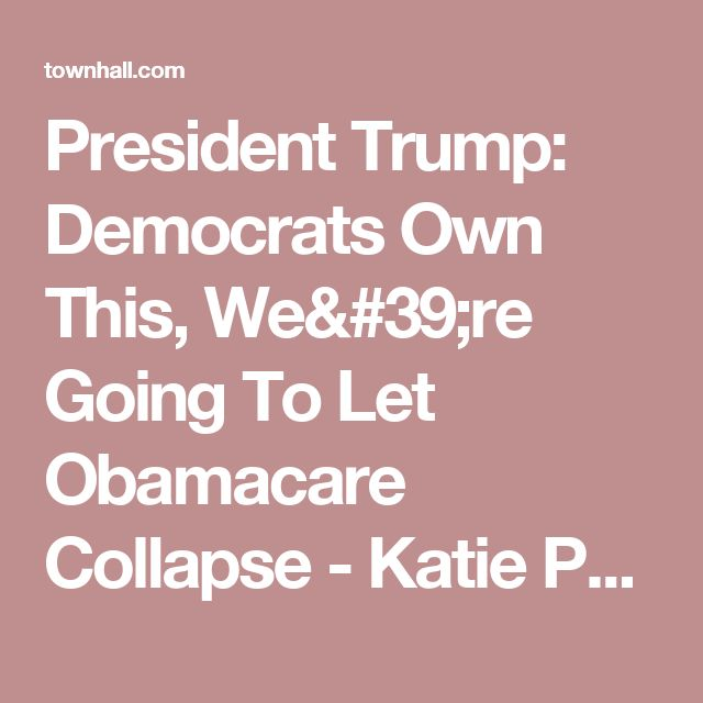 President Trump: Democrats Own This, We're Going To Let Obamacare Collapse - Katie Pavlich