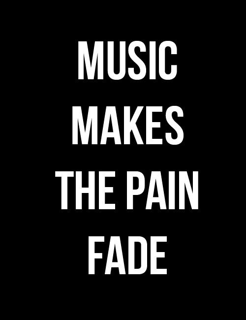 Thats the thing bout music...when it hits you,  you feel no pain