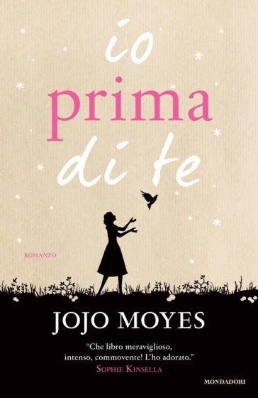 Leggere In Silenzio: ADOTTA UN LIBRO #11 : Io Prima di Te di Jojo Moyes...