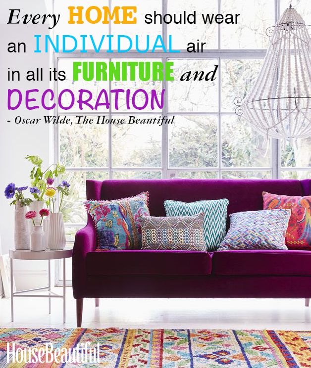 Every Home Should Wear An Individual Air In All Its Furniture And Decoration Oscar Wilde