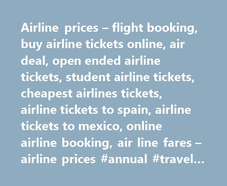 Airline prices – flight booking, buy airline tickets online, air deal, open ended airline tickets, student airline tickets, cheapest airlines tickets, airline tickets to spain, airline tickets to mexico, online airline booking, air line fares – airline prices #annual #travel #insurance #comparison…