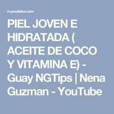 PIEL JOVEN E HIDRATADA ( ACEITE DE COCO Y VITAMINA E) - Guay NGTips | Nena Guzman - YouTube
