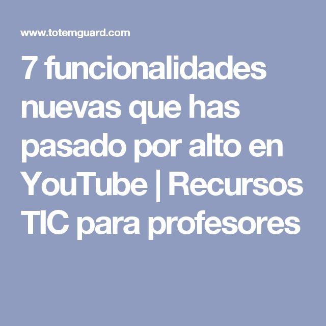 7 funcionalidades nuevas que has pasado por alto en YouTube | Recursos TIC para profesores