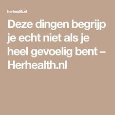 Deze dingen begrijp je echt niet als je heel gevoelig bent – Herhealth.nl