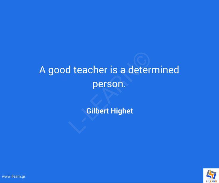 Γνωμικό για την εκπαίδευση 68. #LLEARN #εκπαίδευση #εκπαιδευτικός #μάθηση #απόφθεγμα #γνωμικό #Gilbert #Highet #LLEARN