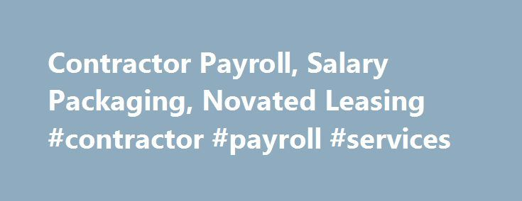 Contractor Payroll, Salary Packaging, Novated Leasing #contractor #payroll #services http://kentucky.nef2.com/contractor-payroll-salary-packaging-novated-leasing-contractor-payroll-services/  # Knowledge: Experience: Consistency: Have a guaranteed Pay Day Do you want a guaranteed pay day so you can manage your money, set up direct debits and pay your bills on time? With PayMe you are provided with a guaranteed payday so you can receive your pay regularly, NOT after we receive your money from…
