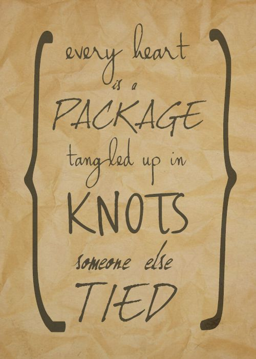 """Every heart is a package tangled up in knots someone else tied."" - Josh Ritter"