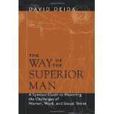 The Way of the Superior Man: A Spiritual Guide to Mastering the Challenges of Women, Work, and Sexual Desire (Paperback)By David Deida