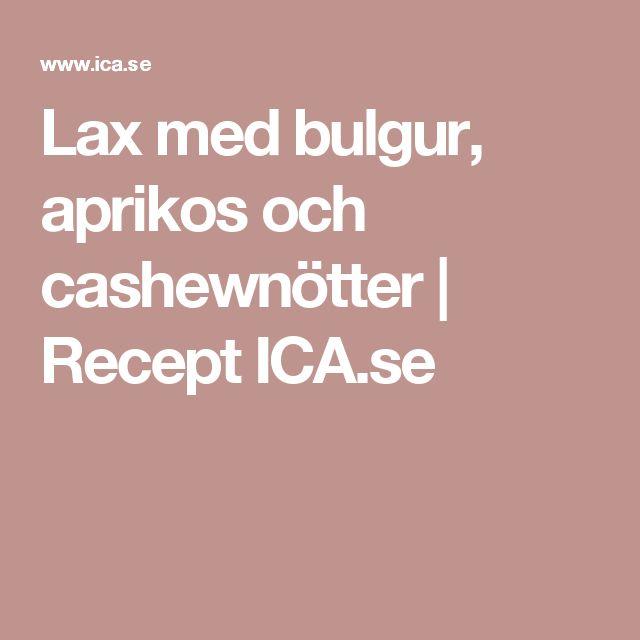 Lax med bulgur, aprikos och cashewnötter   Recept ICA.se
