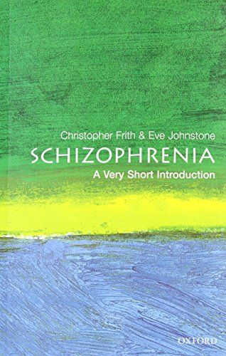 Schizophrenia: A Very Short Introduction by Christopher Frith & Eva Johnstone