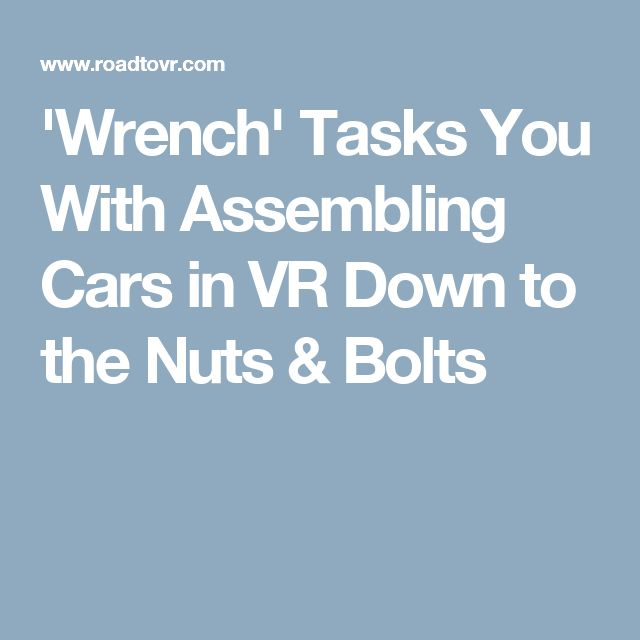 'Wrench' Tasks You With Assembling Cars in VR Down to the Nuts & Bolts