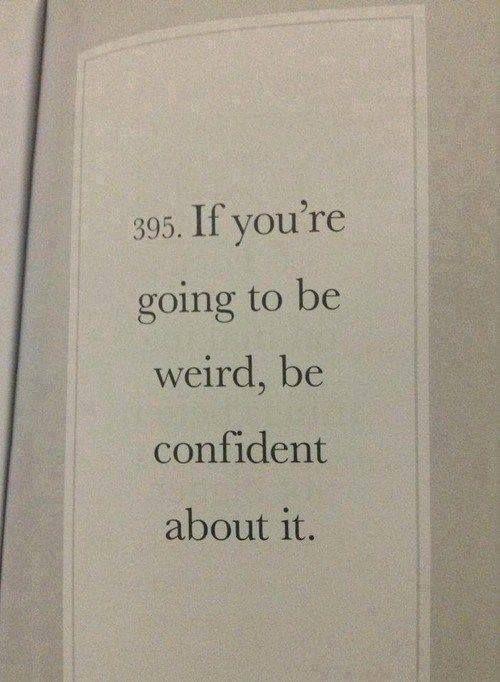 be weird <3