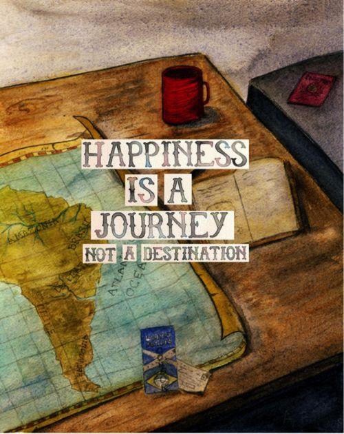 Happiness is a journey not a destination