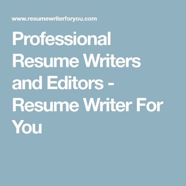Professional Resume Writers and Editors - Resume Writer For You