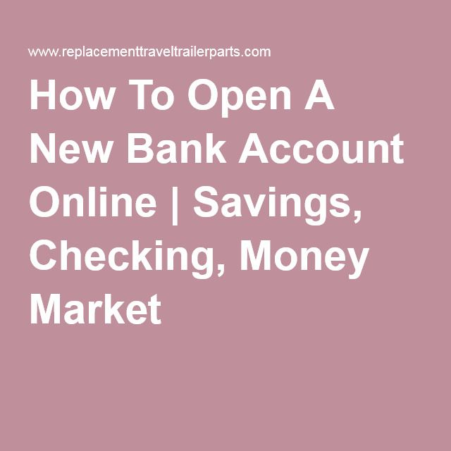 How To Open A New Bank Account Online | Savings, Checking, Money Market