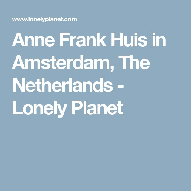 Anne Frank Huis in Amsterdam, The Netherlands - Lonely Planet