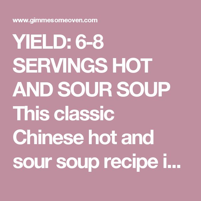 YIELD: 6-8 SERVINGS HOT AND SOUR SOUP This classic Chinese hot and sour soup recipe is quick and easy to make, full of delicious flavor, easy to make vegetarian (with tofu!) or with pork, and it totally rivals any soup I've tried at a Chinese restaurant! TOTAL TIME: 20 MINS PREP TIME: 5 MINS COOK TIME: 15 MINS INGREDIENTS: 8 cups chicken or vegetable stock 8 ounces shiitake mushrooms (or baby bella mushrooms), thinly-sliced with stems discarded optional: 1 (8-ounce) can bamboo shoots…