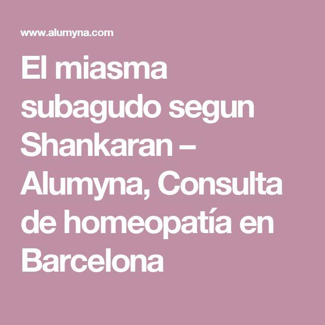 El miasma subagudo segun Shankaran – Alumyna, Consulta de homeopatía en Barcelona