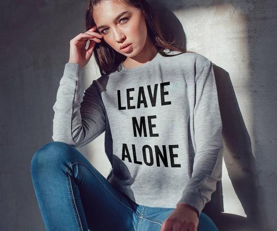 Leave me alone Sweatshirt for Women / unisex sweatshirt / funny sweatshirt / pullover / hoodies / sweatshirt / ladies sweatshirt / crewneck 1
